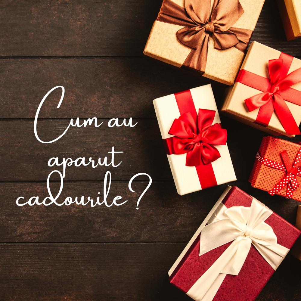 Cum au aparut cadourile?